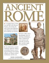 ancient rome a complete history of the rise and fall of the roman