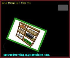 Storage Shelf Wood Plans by Free Standing Garage Shelves Plans 091252 Woodworking Plans And