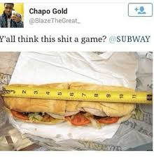Subway Memes - chapo gold great y all think this shit a game funny meme on sizzle