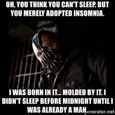 Insomnia Meme - oh you think you can t sleep but you merely adopted insomnia i