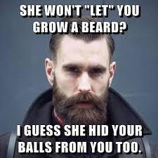 Funny Beard Memes - inspirational she will not let you grow a beard memes beard funny