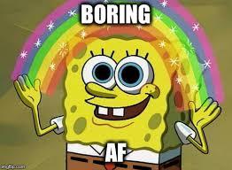 Boring Meme - imagination spongebob meme imgflip