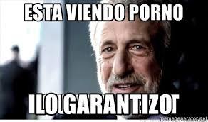 Porno Meme - esta viendo porno lo garantizo i guarantee it meme generator