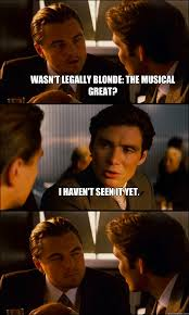 Legally Blonde Meme - wasn t legally blonde the musical great i haven t seen it yet