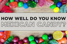 where to find mexican candy can you identify the mexican candy