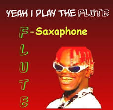 Flute Memes - yeah i play the flute saxophone bad acronyms know your meme