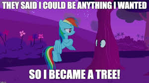 My Little Pony Meme Generator - fluttertree they said i could be anything i wanted so i became a