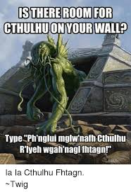 Cthulhu Meme - is there room for cthulhu on your wall type phnglui mglwinafh