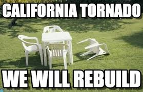 California Meme - california tornado we will rebuild meme on memegen