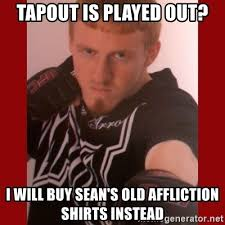 Affliction Shirt Meme - tapout is played out i will buy sean s old affliction shirts