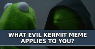 Evil Meme - evil kermit meme applies to you