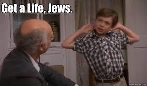 Get A Life Meme - get a life jews gay greg quickmeme