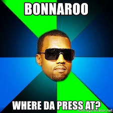 Bonnaroo Meme - bonnaroo where da press at kanye finish meme generator