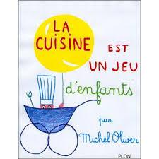 livre cuisine oliver la cuisine est un jeu d enfant relié michel oliver achat