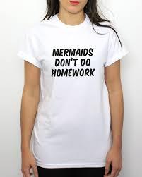 mermaids don u0027t do homework t shirt women men funny