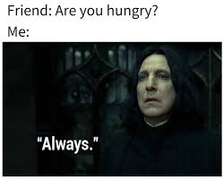 Snape Always Meme - are you hungry funny pinterest funny pics
