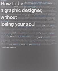 Graphic Design Degree From Home How To Be A Graphic Designer Without Losing Your Soul New