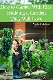 Gardening Ideas For Children How To Garden With Building A Garden They Will