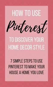 how to use pinterest to discover your home decor style making