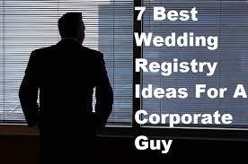 best wedding registries 7 best wedding registry ideas for a corporate
