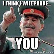 Purge Meme - i think i will purge you stalin chooses you meme generator