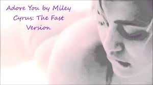 adore you by miley cyrus the fast version youtube