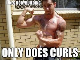 Bodybuilder Meme - likes bodybuilding only does curls bodybuilder curls quickmeme