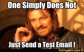 Email Meme - one simply does not just send a test email meme factory