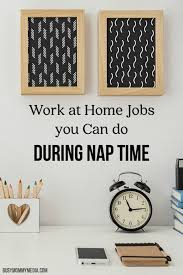 work at home you can do during nap time great ideas for