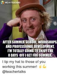 Summer School Meme - we are teachers inspiration after summer school workshops and