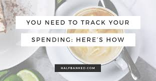 Track My Spending Spreadsheet Exactly Why And How You Should Track Your Spending Half Banked