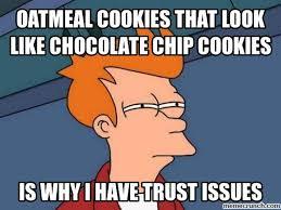 Cookie Meme - oatmeal cookie memes