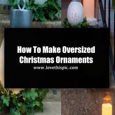 Oversized Christmas Yard Ornaments by How To Make Oversized Christmas Ornaments