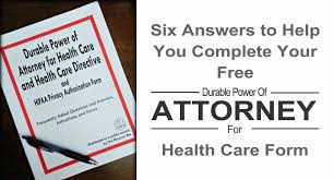 Free Online Medical Power Of Attorney Forms by Six Answers To Help You Complete Your Free Durable Power Of