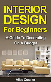interior design for beginners interior design for beginners a guide to decorating on a budget