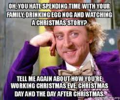 Day After Christmas Meme - oh you hate spending time with your family drinking egg nog and