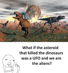Dinosaurs Meme - dopl3r com memes what if the asteroid that killed the dinosaurs