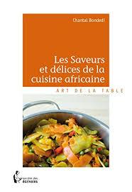 cuisine chantal les saveurs et délices de la cuisine africaine edition