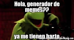 Meme Generador - hola generador de memes ya me tienen harto meme de la rana rene