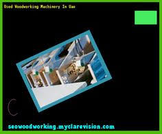2nd Hand Woodworking Machinery Uk by Used Woodworking Machinery Dealers 095219 Woodworking Plans And