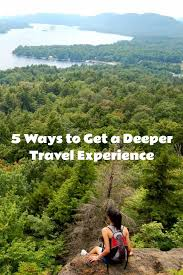 5 ways to get a deeper travel experience a d v e n t u r e s