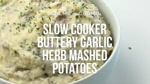 can you make mashed potatoes the night before thanksgiving slow cooker buttery garlic herb mashed potatoes creme de la crumb