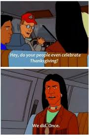 hey do your even celebrate thanksgiving e did once meme