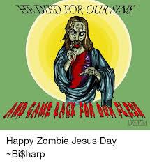 Zombie Jesus Meme - 25 best memes about happy zombie jesus happy zombie jesus memes