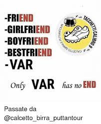 Girlfriend And Boyfriend Memes - friend girlfriend boyfriend var only var has o end passate da