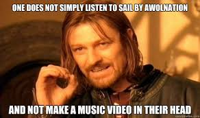Sail Meme - one does not simply listen to sail by awolnation and not make a