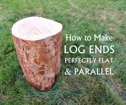 how to make log ends perfectly flat u0026 parallel 8 steps with