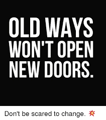 Memes Scared - old ways wont open new doors don t be scared to change meme