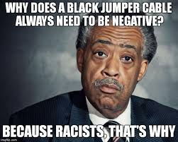 Cable Meme - jumper cables are racist imgflip
