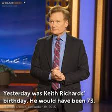 Keith Richards Memes - joke yesterday was keith richards birthday he would conan